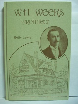 W.H. Weeks: Architect  by  Betty Lewis