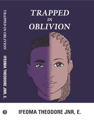 Trapped in Oblivion  by  E. Ifeoma Theodore Jnr