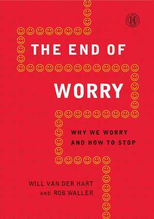 The End of Worry: Why We Worry and How to Stop Will Van Der Hart