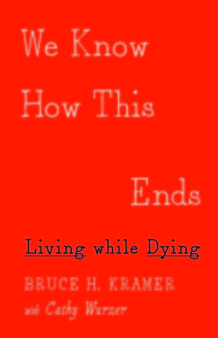 We Know How This Ends: Living while Dying  by  Cathy Wurzer