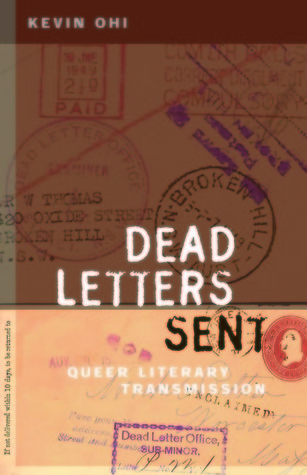 Dead Letters Sent: Queer Literary Transmission  by  Kevin Ohi