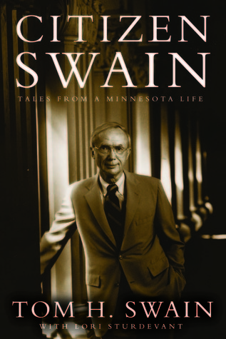 Citizen Swain: Tales from a Minnesota Life  by  Tom H. Swain