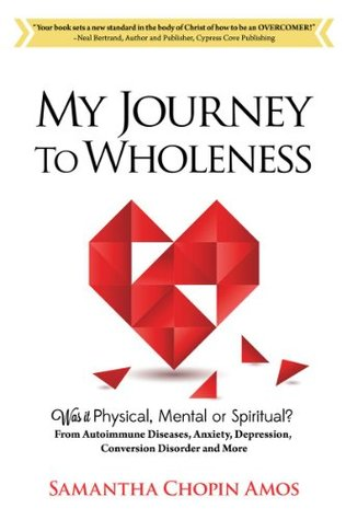 My Journey to Wholeness: Was It Physical, Mental, or Spiritual? Samantha Chopin Amos