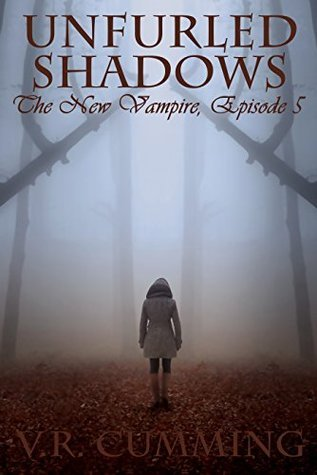 The New Vampire, Episode 5: Unfurled Shadows (The New Vampire, #5)  by  V.R. Cumming