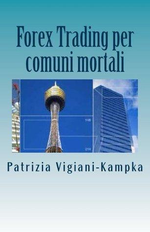 Forex Trading per comuni mortali: Versione light  by  Patrizia Vigiani-Kampka