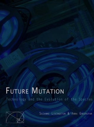 Future Mutation: Technology and the Evolution of Species Anna Greenspan
