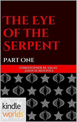 G.I. JOE: The Eye Of The Serpent  by  Christopher M. Salas