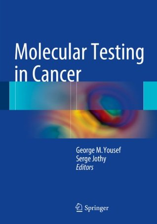 Molecular Testing in Cancer  by  George M Yousef