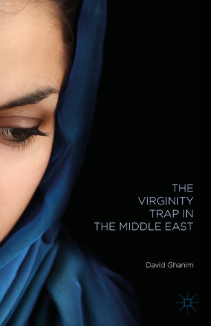 The Virginity Trap in the Middle East  by  David Ghanim