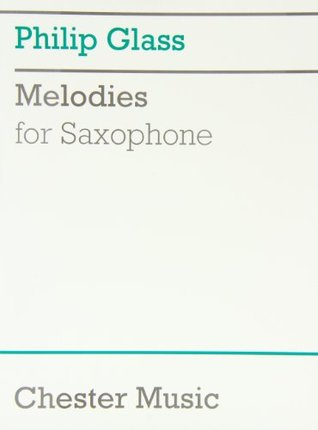 MELODIES FOR SAXOPHONE  by  Philip Glass