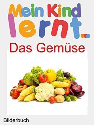 Mein Kind Lernt Das Gemüse: Bilderbücher Das Gemüse Colette Sagan