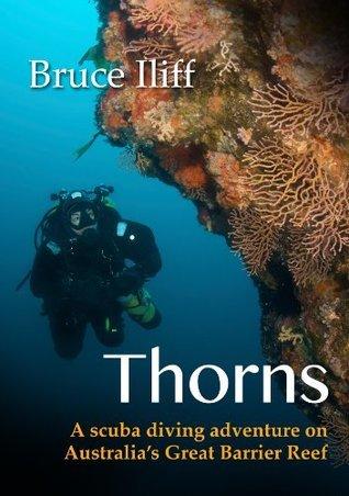 Thorns: A scuba diving Adventure on Australias Great Barrier Reef Bruce Iliff