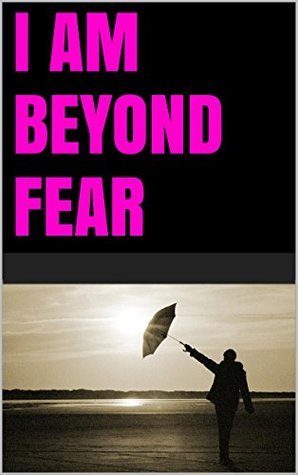 I am beyond fear  by  Lanni Tolls