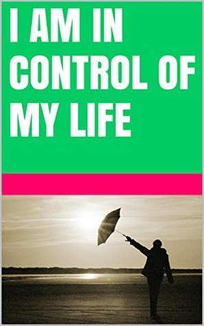 I am in control of my life  by  Lanni Tolls