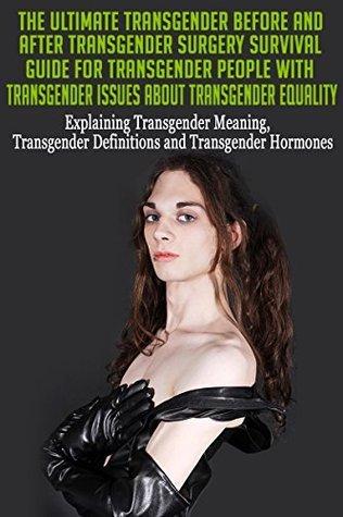 Transgender Before and After Transgender Surgery Survival Guide for Transgender People with Transgender Issues about Transgender Equality: Transgender ... Transgender Help, Transgenders Book 1)  by  Jenny Husk