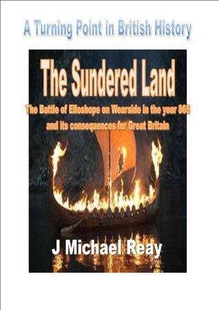 The Sundered Land (The Real Viking Wars Book 1) J M Reay