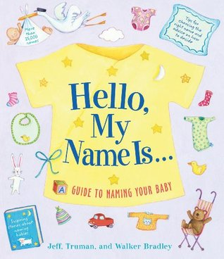 Hello, My Name Is...: A Guide to Naming Your Baby Jeff Truman