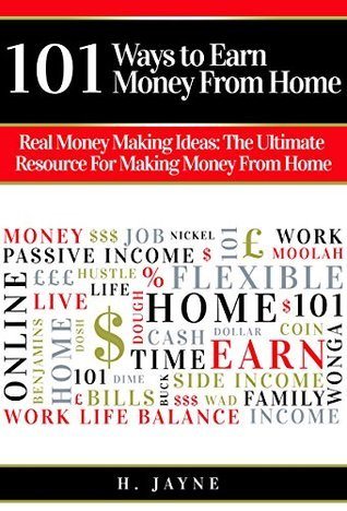 101 Ways to Earn Money From Home: Real Money Making Ideas: The Ultimate Resource For Making Money From Home  by  H. Jayne