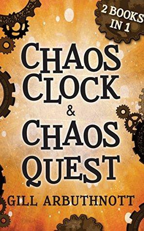 Chaos Clock & Chaos Quest: 2 Books in 1 Gill Arbuthnott