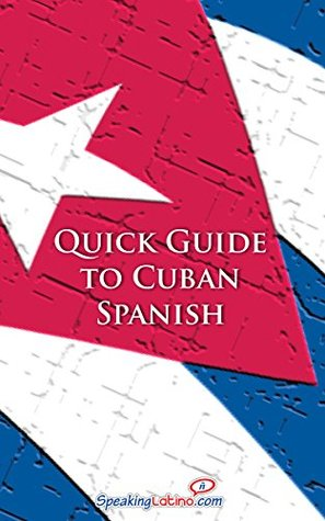 Quick Guide to Cuban Spanish Jared Romey