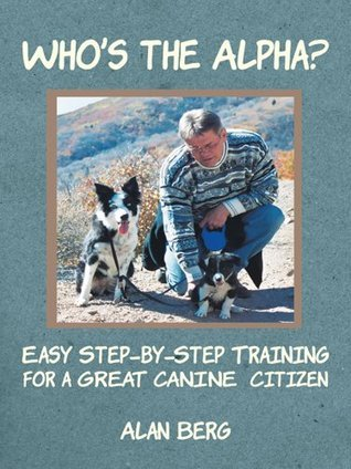 Whos the Alpha? : Easy Step-by-Step Training for a Great Canine Citizen  by  Alan Berg