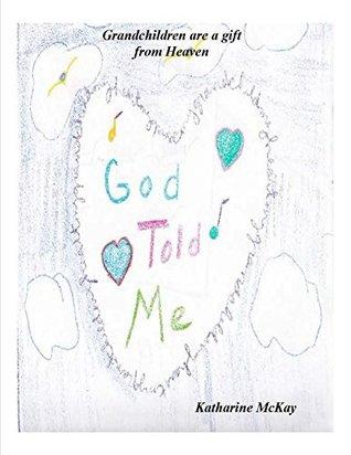 God Told Me  by  Katharine McKay