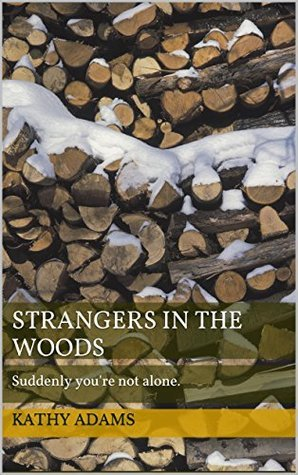 Strangers in the Woods: Suddenly youre not alone. Kathy Adams