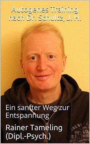 Autogenes Training nach Dr. Schultz, J. H.: Ein sanfter Weg zur Entspannung Rainer Tameling (Dipl.-Psych.)