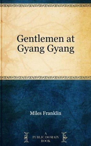 Gentlemen at Gyang Gyang Miles Franklin
