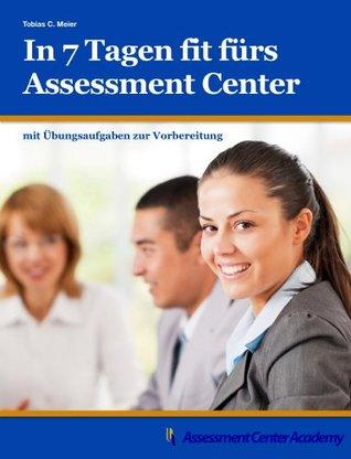 In 7 Tagen fit fürs Assessment Center Tobias Meier