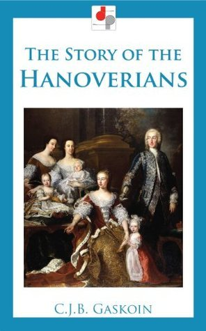 The Story of the Hanoverians  by  C.J.B. Gaskoin