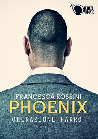 phoenix operation parrot Francesca Rossini