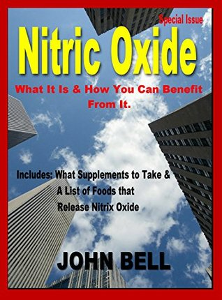 Nitric Oxide: What it is & How You Can Benefit From It.  by  John Bell