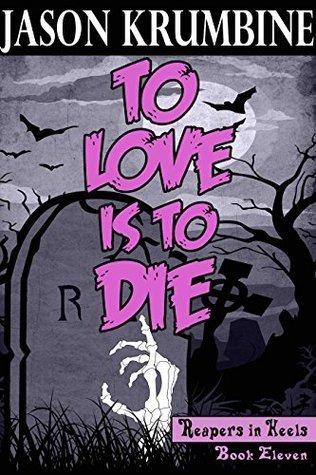 To Love is to Die (Reapers in Heels #11) Jason Krumbine