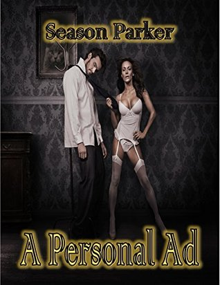 A Personal Ad - BDSM Female Domination Male Submission Erotica  by  Season Parker