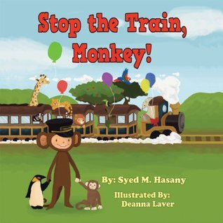 Stop the Train, Monkey!  by  Syed M Hasany