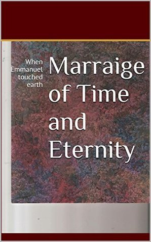 Marraige of Time and Eternity: When Emmanuel touched earth  by  Duane Bard