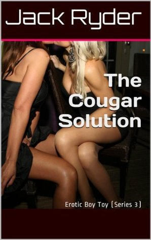 The Cougar Solution: Erotic Boy Toy (Series 3) (Erotic Boy Toys) Jack Ryder