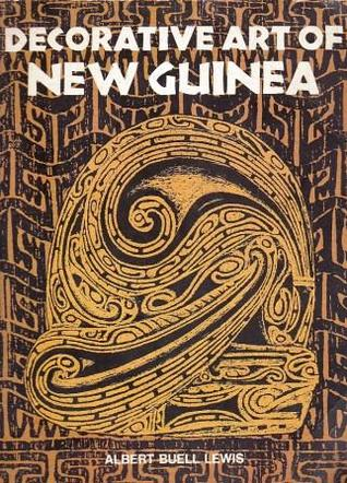 Decorative Art of New Guinea  by  Albert Buell Lewis