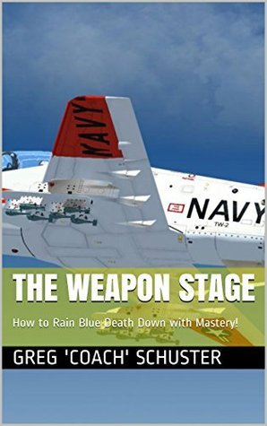 The Weapon Stage: How to Rain Blue Death Down with Mastery!  by  Greg Coach Schuster