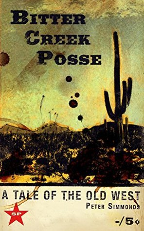 Bitter Creek Posse: A tale of the Old West Peter Simmonds