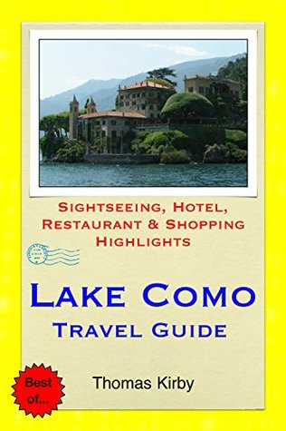 Lake Como, Italy Travel Guide: Sightseeing, Hotel, Restaurant & Shopping Highlights  by  Thomas Kirby