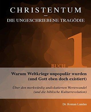 Christentum - die ungeschriebene Tragödie (Buch 1): Warum Weltkriege unpopulär wurden (und Gott eben doch existiert)  by  Roman Landau