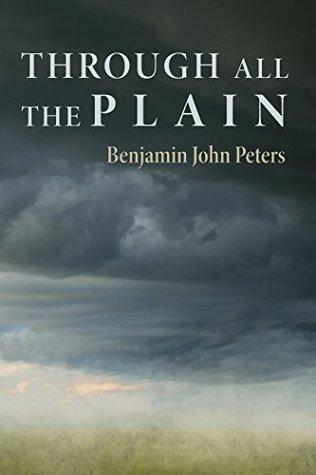Through All the Plain  by  Benjamin John Peters