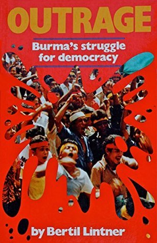 Outrage: Burmas Struggle for Democracy  by  Bertil Lintner