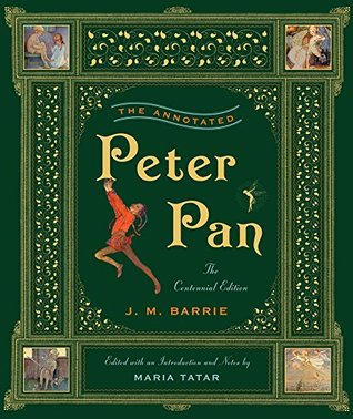 The Annotated Peter Pan (The Centennial Edition) (The Annotated Books) J.M. Barrie