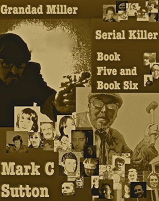 Grandad Miller, Serial Killer - Book Five and Book Six  by  Mark C Sutton