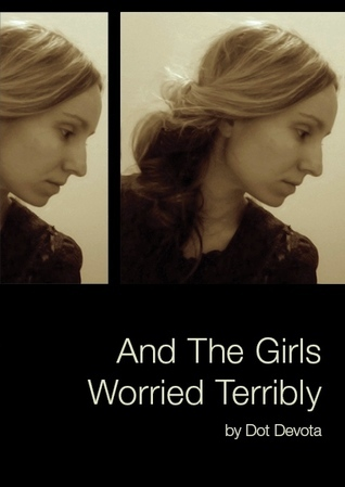 And The Girls Worried Terribly  by  Dot Devota