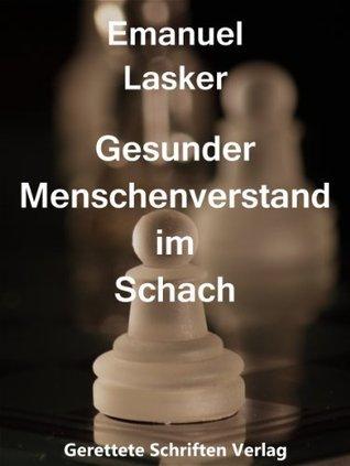 Gesunder Menschenverstand im Schach Emanuel Lasker