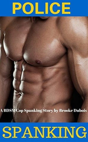 Police Spanking: A BDSM Cop Spanking Story (Disciplined the Cop Book 1) by Brooke Dubois
